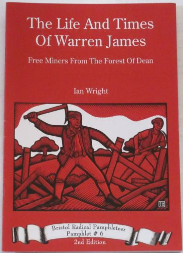 The Life and Times of Warren James - Free Miner from the Forest of Dean, by Ian Wright